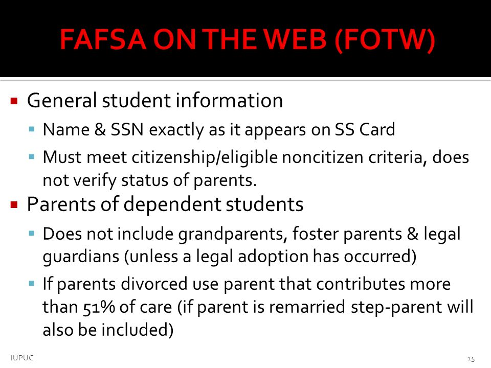  Students dependency status  If all NO' responses, student is dependent  If Yes to any question, student is independent  Can list up to 10 school codes  Signatures (with PIN)  Required by student (and parent if dependent) 16 IUPUC