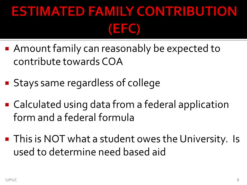 Your financial need determines how much financial aid you may receive  Financial need is the difference between the COA and the EFC  Will vary based on the cost of different colleges Cost of Attendance – Expected Family Contribution = Financial Need 9 IUPUC