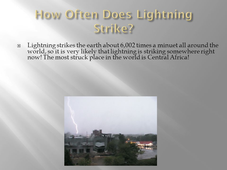  Lightning strikes the earth constantly, so many people get hit by lightning.