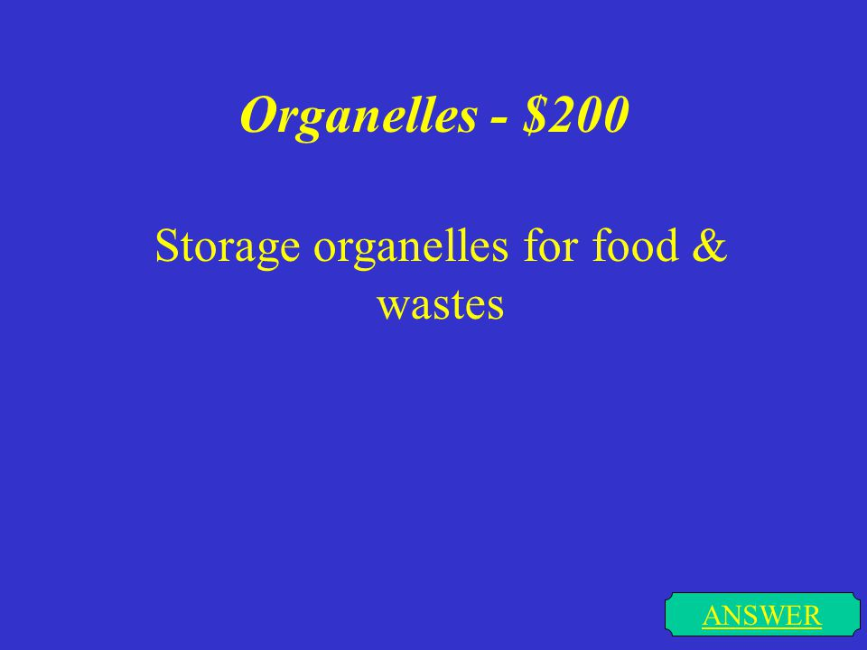 Organelles - $200 ANSWER Storage organelles for food & wastes
