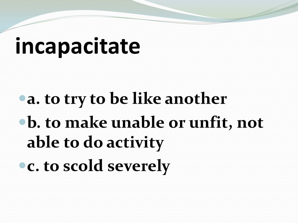docile a. easy to handle or discipline b. irritating and hard to deal with c. easily imitated