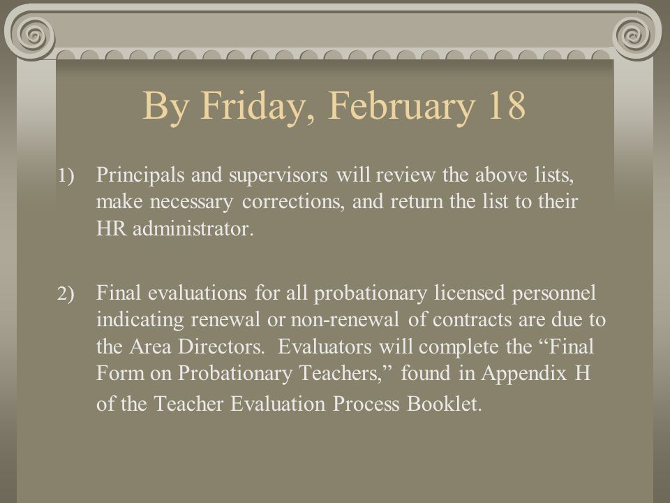 If an administrator or supervisor has a significant number of probationary licensed employees and cannot meet the February 18 deadline, the administrator or supervisor may have until February 28 to submit all evaluations for probationary licensed employees recommended for renewal.
