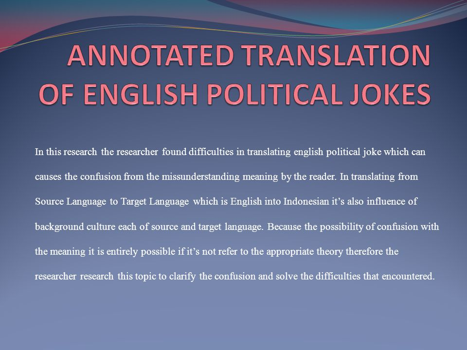 Problem Formulation What are the difficulties encountered by the researcher in translating English Political Jokes.