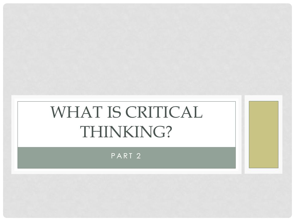 SUBJECTS TO EXAMINE Part 1 Distinctions between the brain and the mind Critical thinking defined Part 2 Characteristics of critical thinkers The role of intuition Part 3 Basic activities in critical thinking Critical thinking and writing Critical thinking and discussion