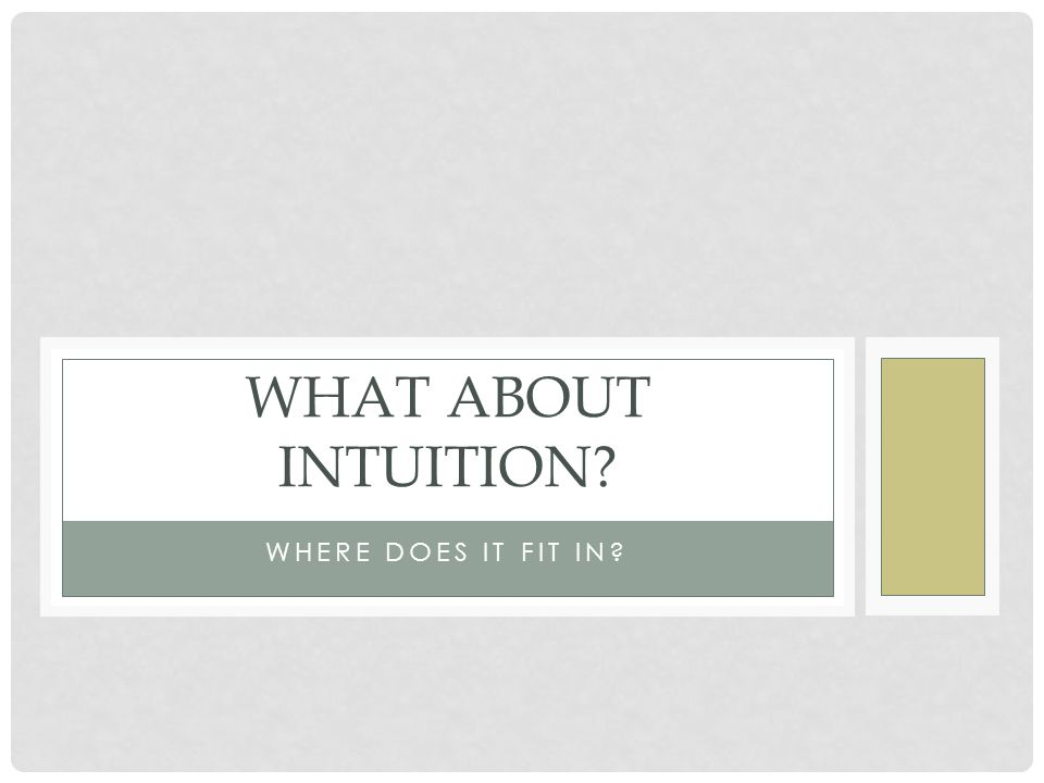 THE ROLE OF INTUITION Intuition is commonly defined as immediate perception or comprehension of something – that is, sensing or understanding something without the use of reasoning Another way to say it: quick and ready insight