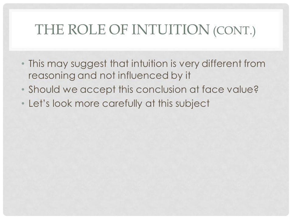 THE ROLE OF INTUITION (CONT.) Breakthrough ideas favor trained, active minds It is unusual for someone totally untrained in a subject to make a significant new discovery about that subject If Kekule had been a plumber, it is unlikely that he would have received the intuition for which he is famous