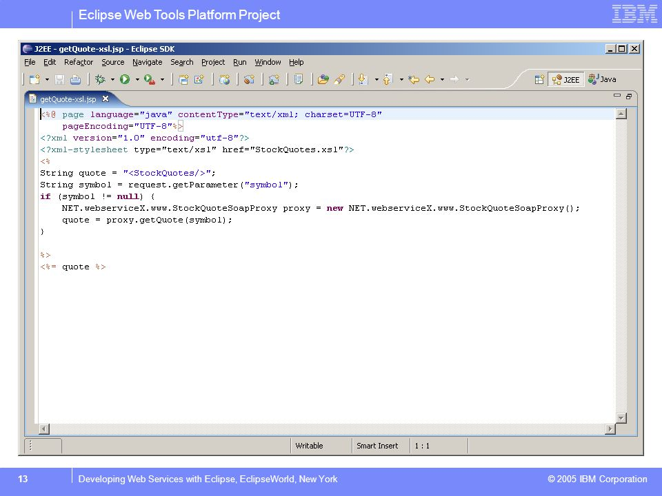 Eclipse Web Tools Platform Project © 2005 IBM Corporation 14Developing Web Services with Eclipse, EclipseWorld, New York
