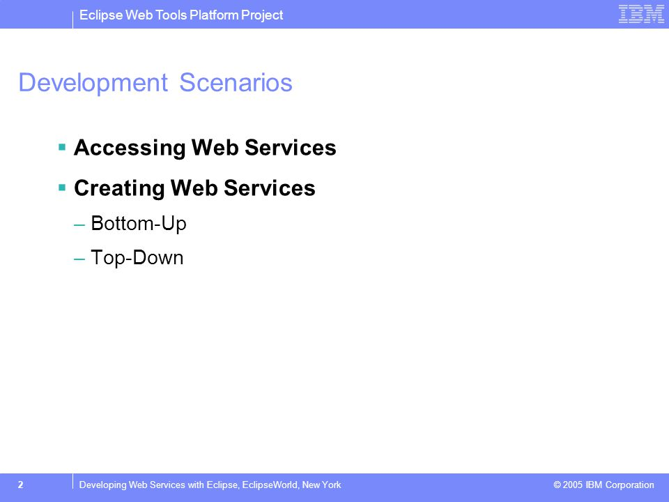 Eclipse Web Tools Platform Project © 2005 IBM Corporation 3Developing Web Services with Eclipse, EclipseWorld, New York Accessing Web Services  The preceding demo generated a JSP test client for the Stock Quote service  We'll now code a JSP client application that accesses it  The Web Service wizard generated JAX-RPC compliant client code and a convenience wrapper  We'll use this code in our client