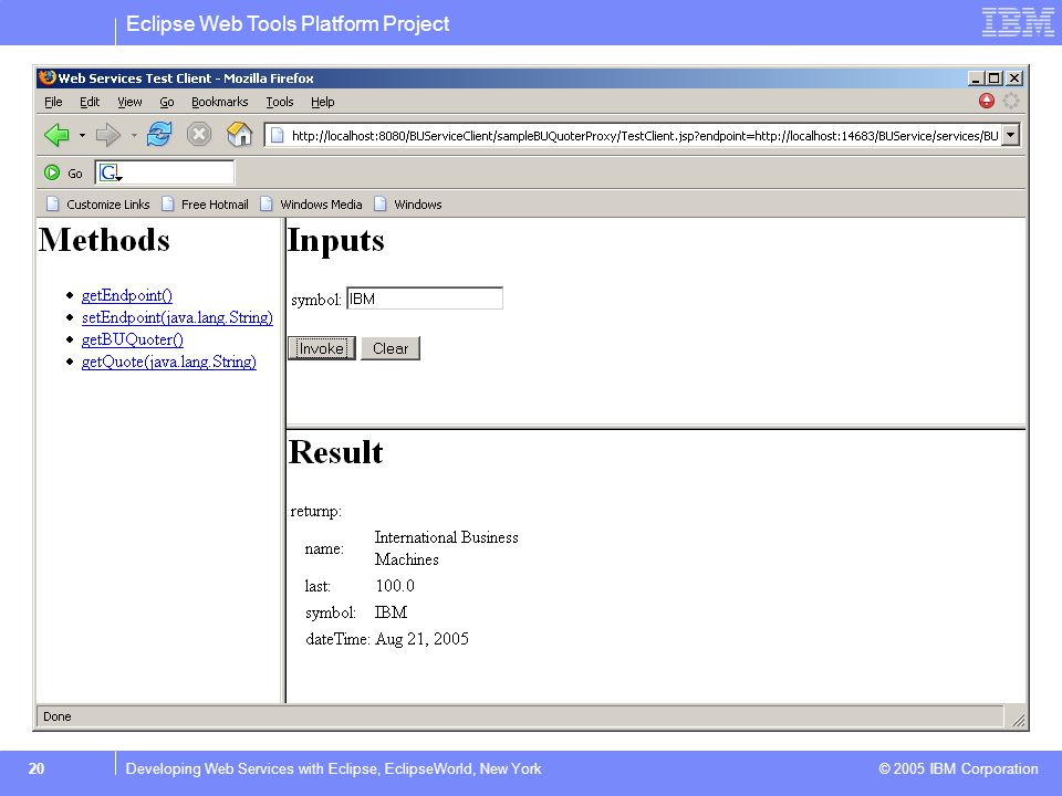 Eclipse Web Tools Platform Project © 2005 IBM Corporation 21Developing Web Services with Eclipse, EclipseWorld, New York