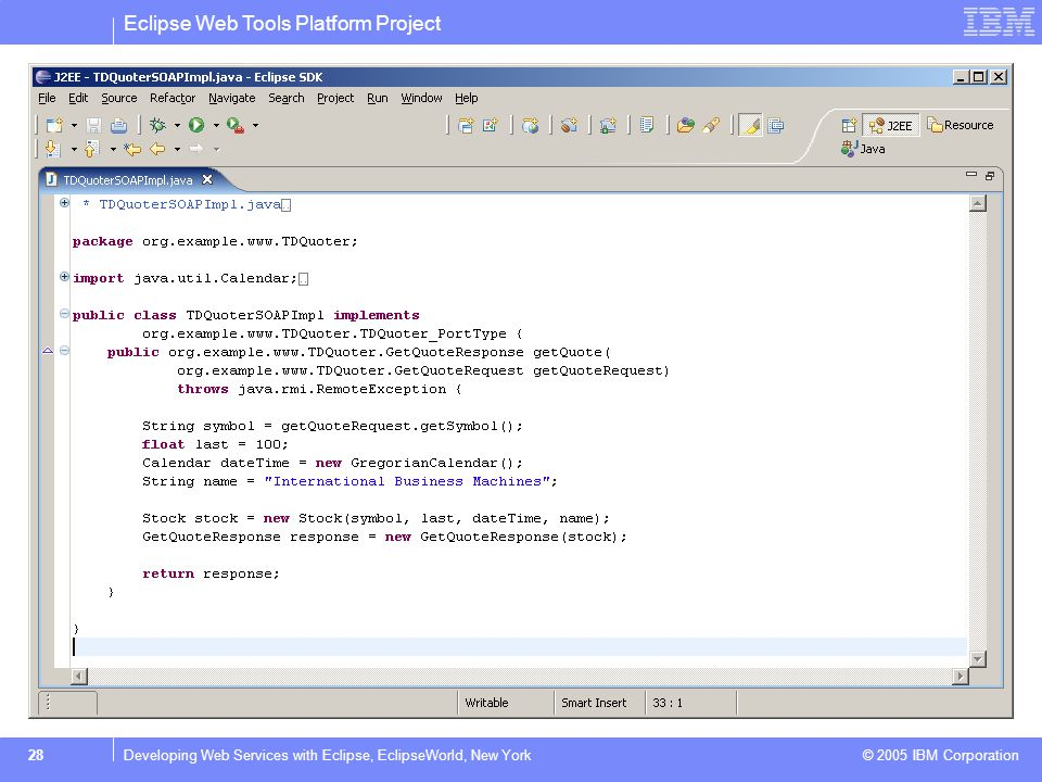 Eclipse Web Tools Platform Project © 2005 IBM Corporation 29Developing Web Services with Eclipse, EclipseWorld, New York