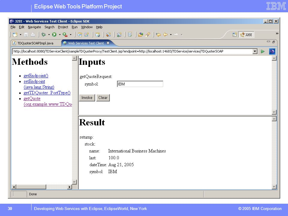 Eclipse Web Tools Platform Project © 2005 IBM Corporation 31Developing Web Services with Eclipse, EclipseWorld, New York