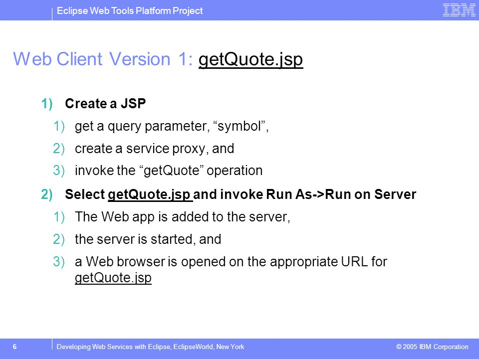 Eclipse Web Tools Platform Project © 2005 IBM Corporation 7Developing Web Services with Eclipse, EclipseWorld, New York