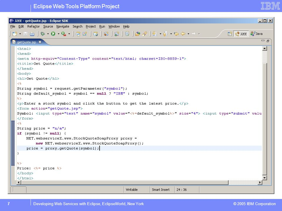 Eclipse Web Tools Platform Project © 2005 IBM Corporation 8Developing Web Services with Eclipse, EclipseWorld, New York