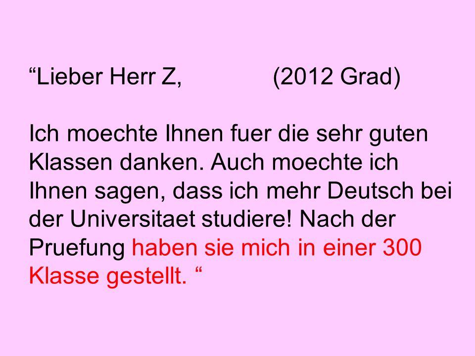 Lieber Herr Z, (2012 Grad) Die Hauptsache ist, dass ich Deutsch als zweites Hauptfach erklärt habe, und deswegen muss ich (bzw.darf :D) ich ein Semester irgendwo in Deutschland studieren --Wheaton College