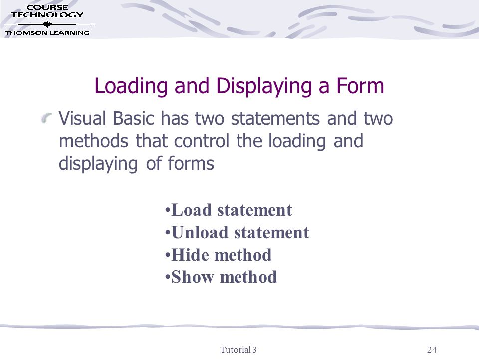 Tutorial 325 Load and Unload Statements Load statement brings a form into memory, but does not display the form on the screen Syntax: Load object Unload statement removes a form from both memory and the screen Syntax Unload object