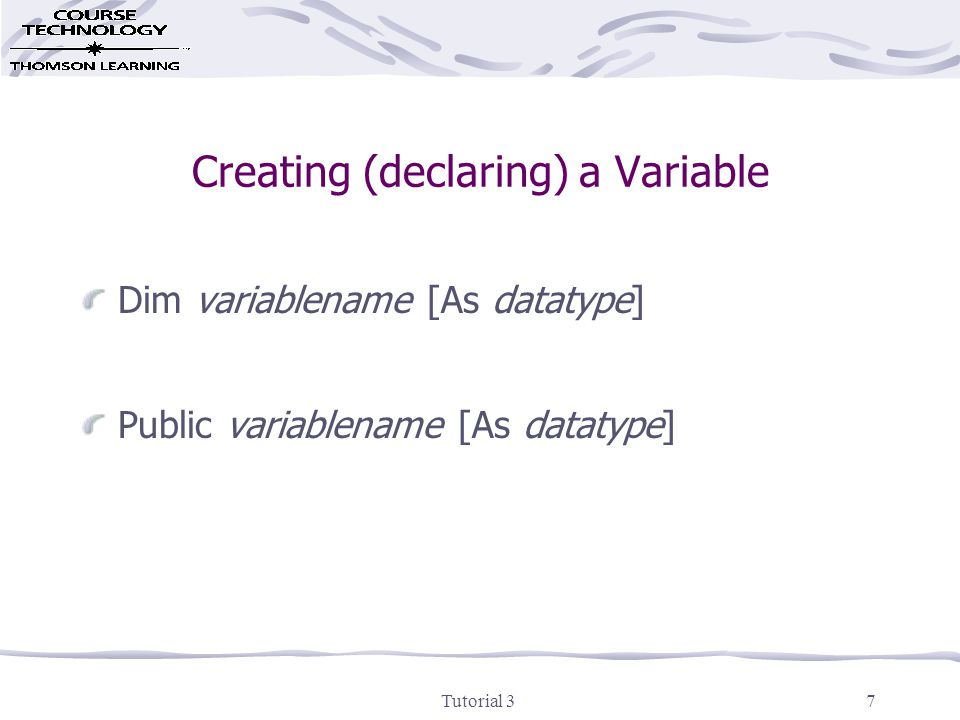 Tutorial 38 Assigning Values to Variables Assignment statement variablename = value Examples: sngHours = 38.5 curBonus = curSales *.1 strName = Susan