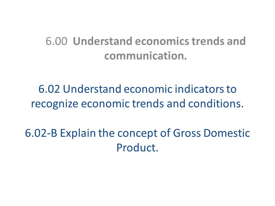 5-172 5-173 Define 6.02-B Gross Domestic Product (GDP): ◦ the market value of the goods and services produced BY a country.