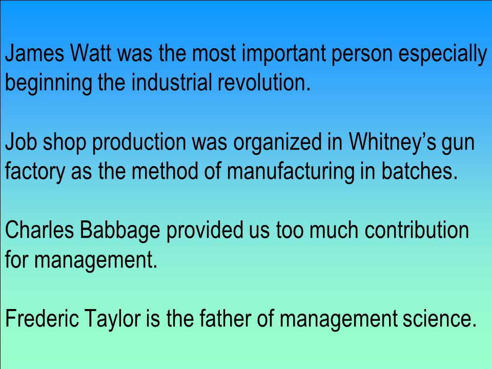 James Watt was the most important person especially beginning the industrial revolution.