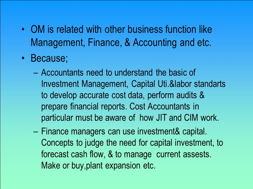 OM is related with other business function like Management, Finance, & Accounting and etc.