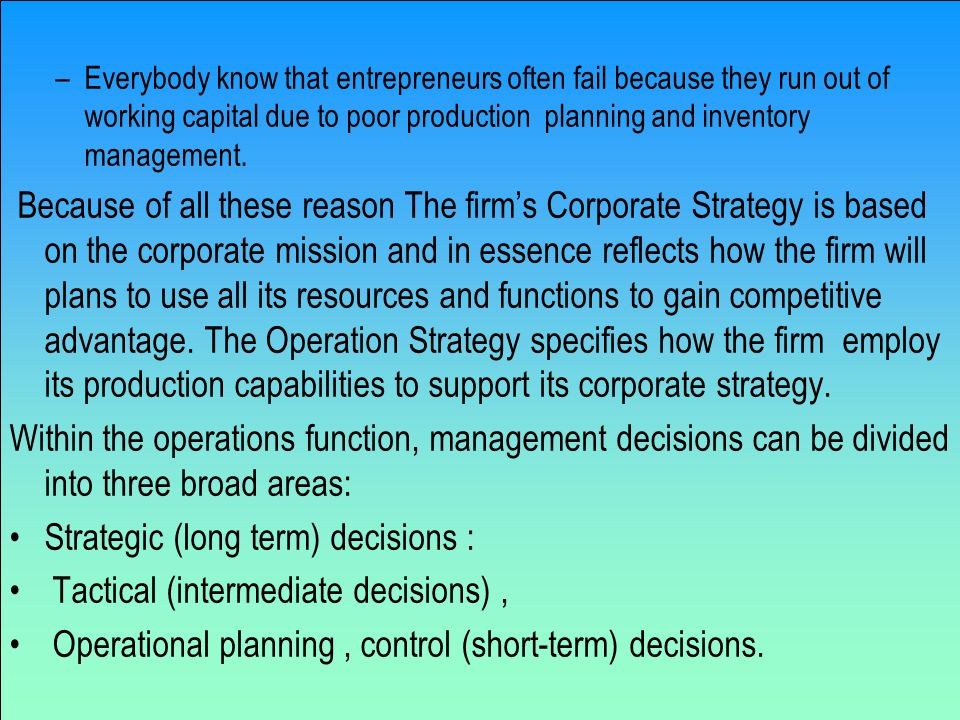 –Everybody know that entrepreneurs often fail because they run out of working capital due to poor production planning and inventory management.