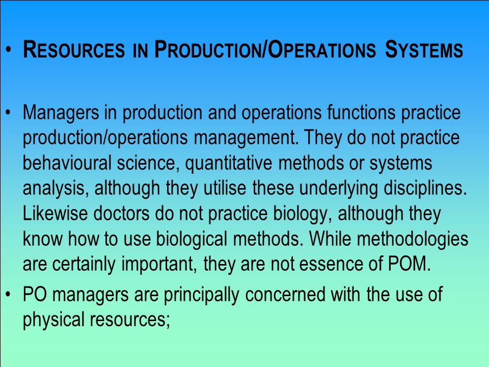 R ESOURCES IN P RODUCTION /O PERATIONS S YSTEMS Managers in production and operations functions practice production/operations management.