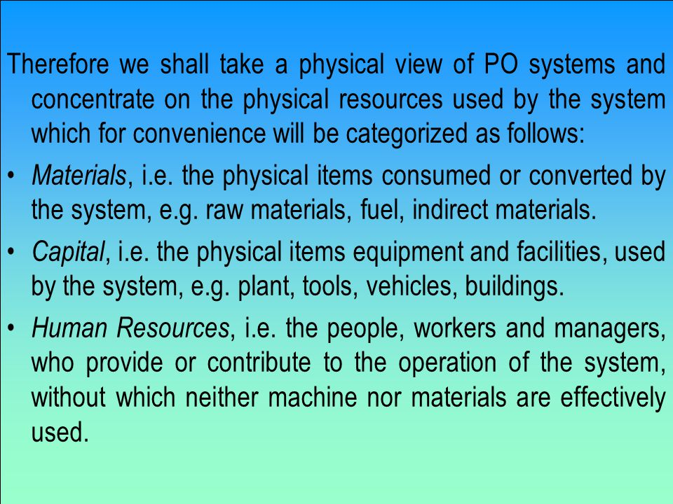 Therefore we shall take a physical view of PO systems and concentrate on the physical resources used by the system which for convenience will be categorized as follows: Materials, i.e.