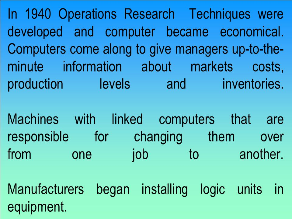 In 1940 Operations Research Techniques were developed and computer became economical.
