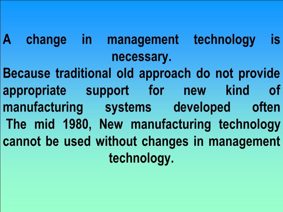 A change in management technology is necessary.