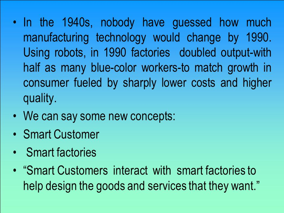 In the 1940s, nobody have guessed how much manufacturing technology would change by 1990.