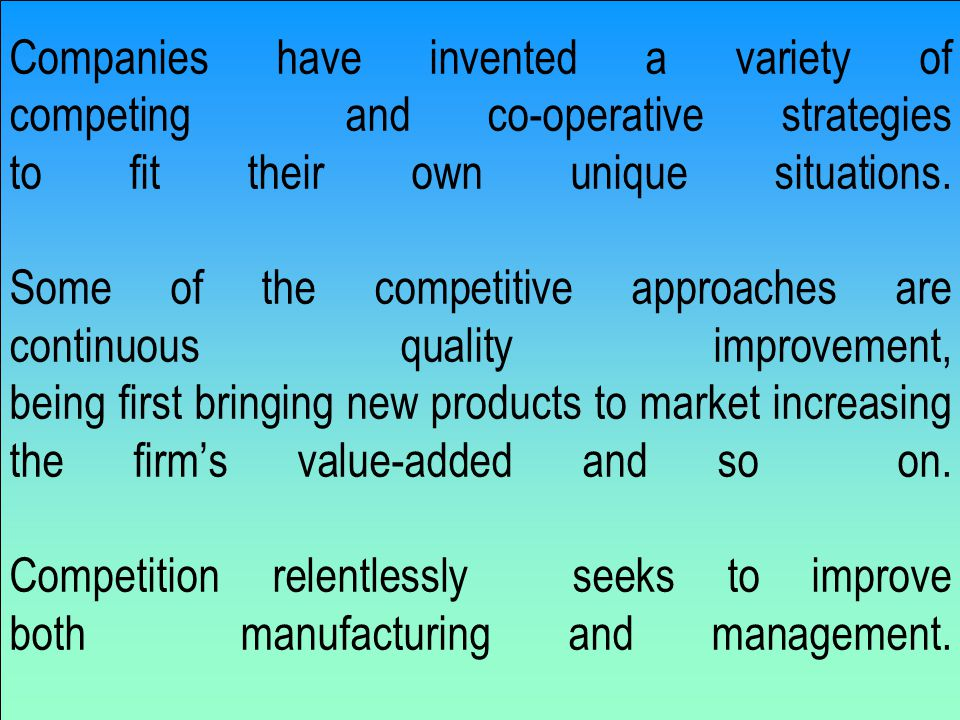 Companies have invented a variety of competing and co-operative strategies to fit their own unique situations.
