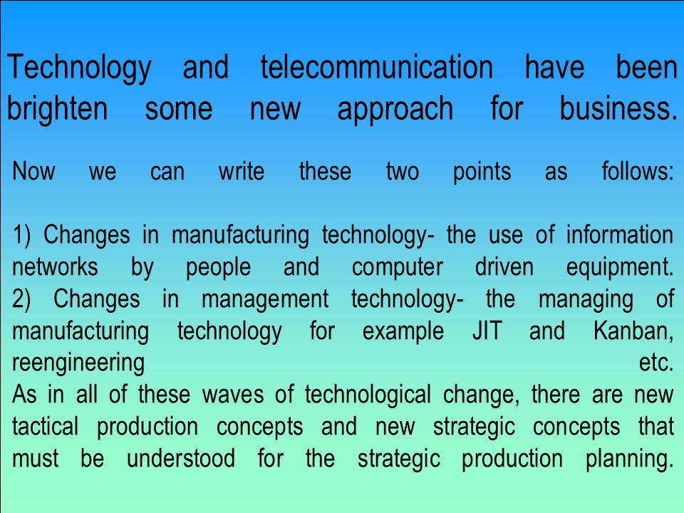 Technology and telecommunication have been brighten some new approach for business.