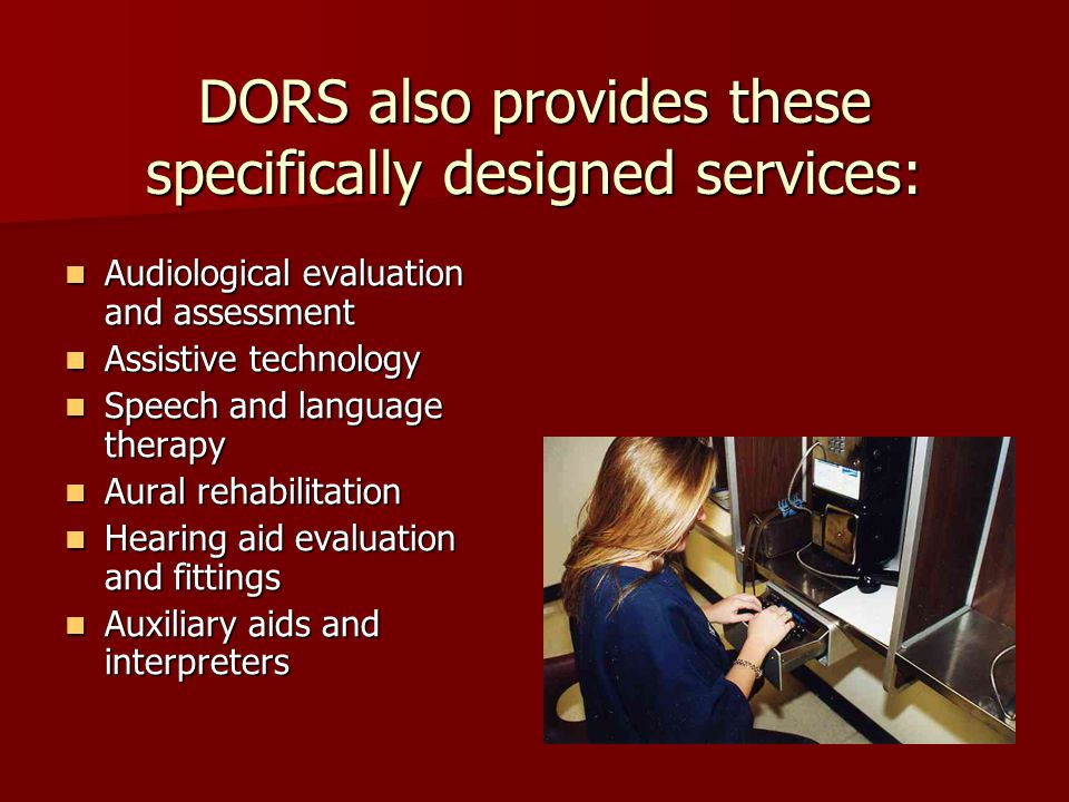 DORS provides these auxiliary aids for consumers in DORS programs: Sign language interpreter services Tactile interpreting services ASL reader services Note taking services including C Print
