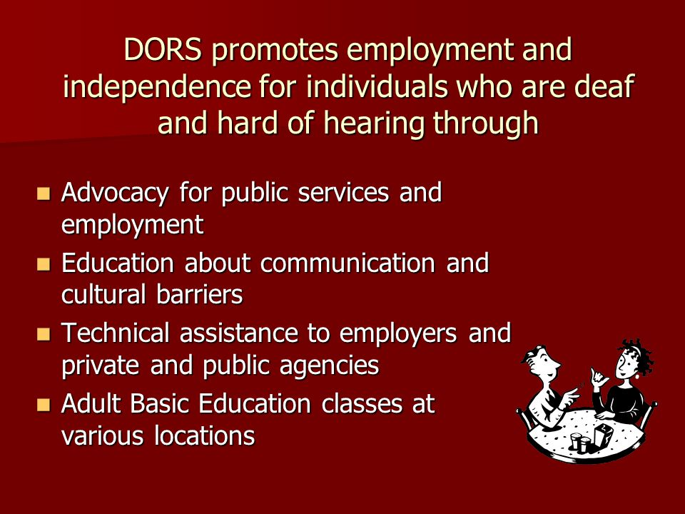 DORS has Rehabilitation Counselors for the Deaf (RCDs) in DORS offices statewide.