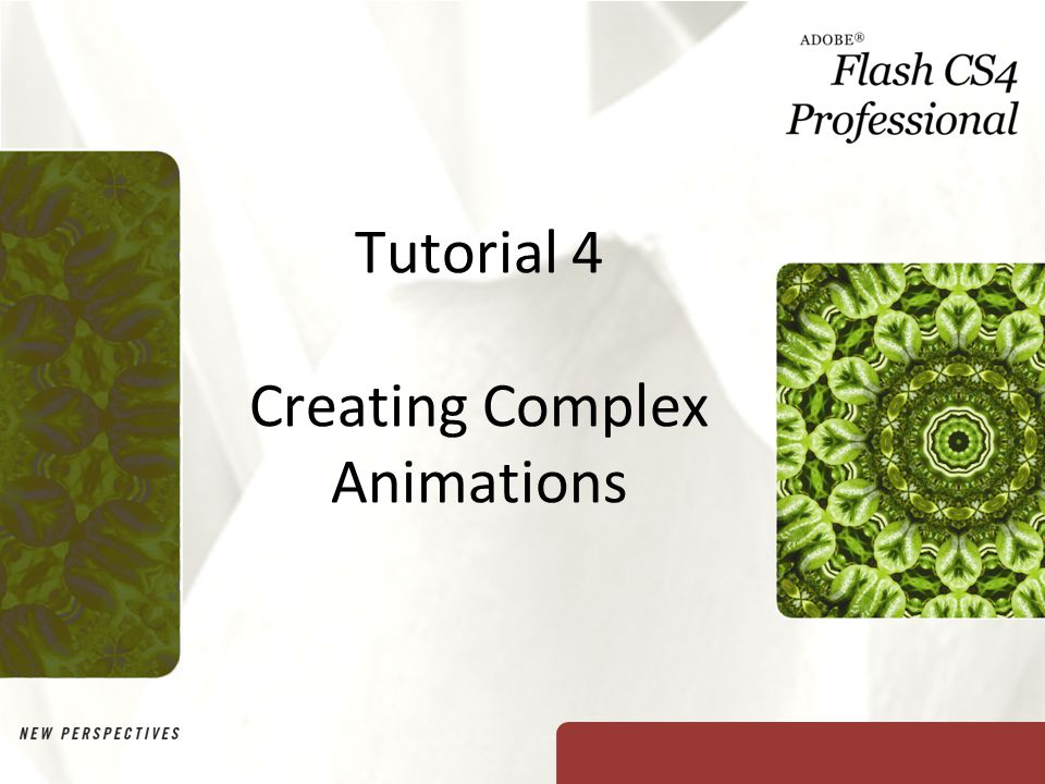 XP Objectives Modify an animation's motion path Modify motion tweens using the Motion Editor Create an animation using a mask layer Animate text blocks Animate individual letters within a text block New Perspectives on Adobe Flash CS42