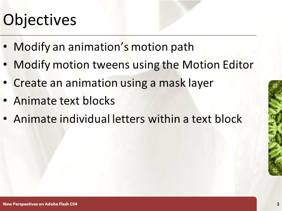 XP Objectives Apply 3D rotation effects to movie clips Test animations using onion skinning Create nested movie clips Create an inverse kinematic animation Learn how to use the Movie Explorer New Perspectives on Adobe Flash CS43