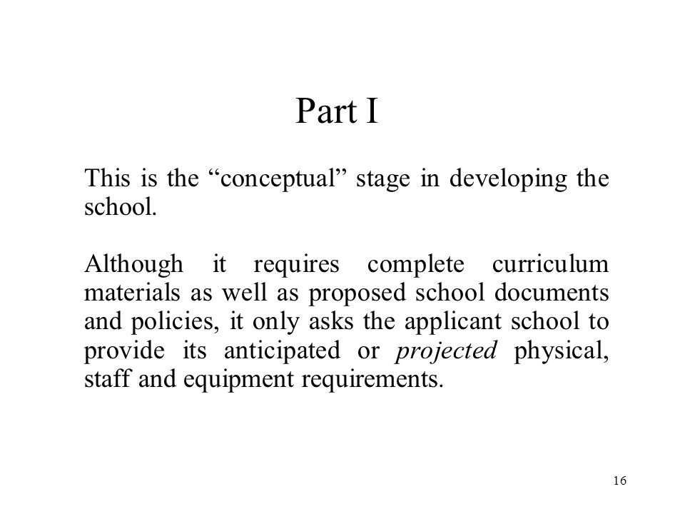 17 Part II At this time, (1) the applicant and Commission staff continue to review curriculum, documents and policies for educational soundness and regulatory compliance; (2) the specific physical space has been obtained; (3) staff has been selected; and (4) equipment has been purchased and is in place.