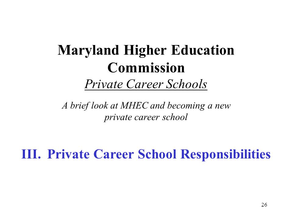 27 Once a private career school is approved to operate in Maryland, what does the Maryland Higher Education Commission EXPECT from the School?