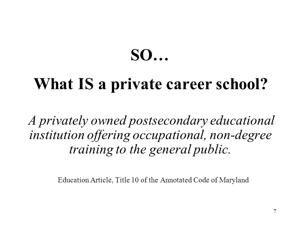 8 Where can the statutes, regulations and policies for private career schools be found.