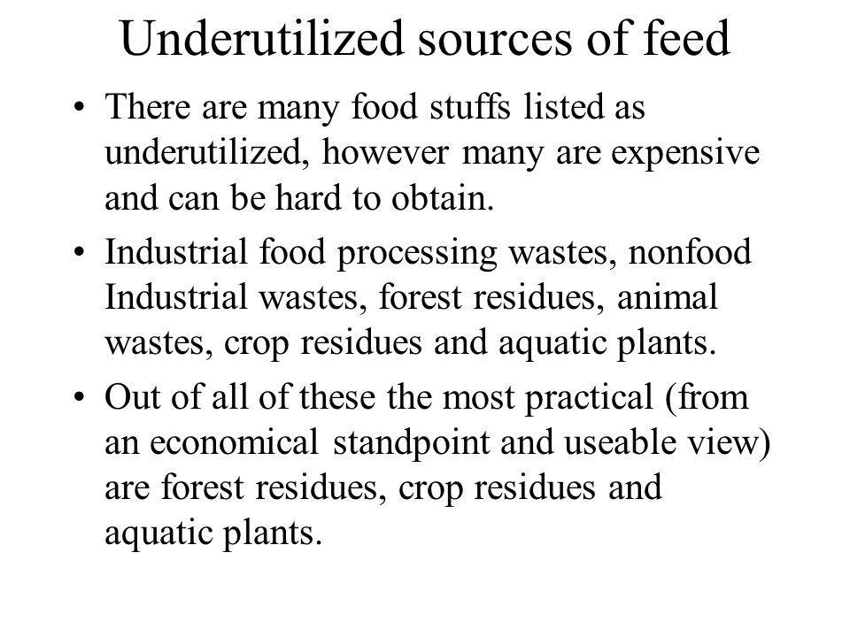 Underutilized feedstuffs Grains roughages, to this day remain the best feedstuffs for growth, reproduction and maintenance of animals.