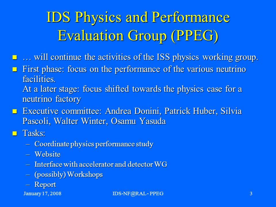 January 17, 2008IDS-NF@RAL - PPEG4 From ISS to IDS ISS physics Theory Phenomenology Experimental Muon physics IDS PPEG TIME Optimization/ parameters for standard physics Concise physics case REPORT Additions for NS physics/ requirements for muon experiments Here?