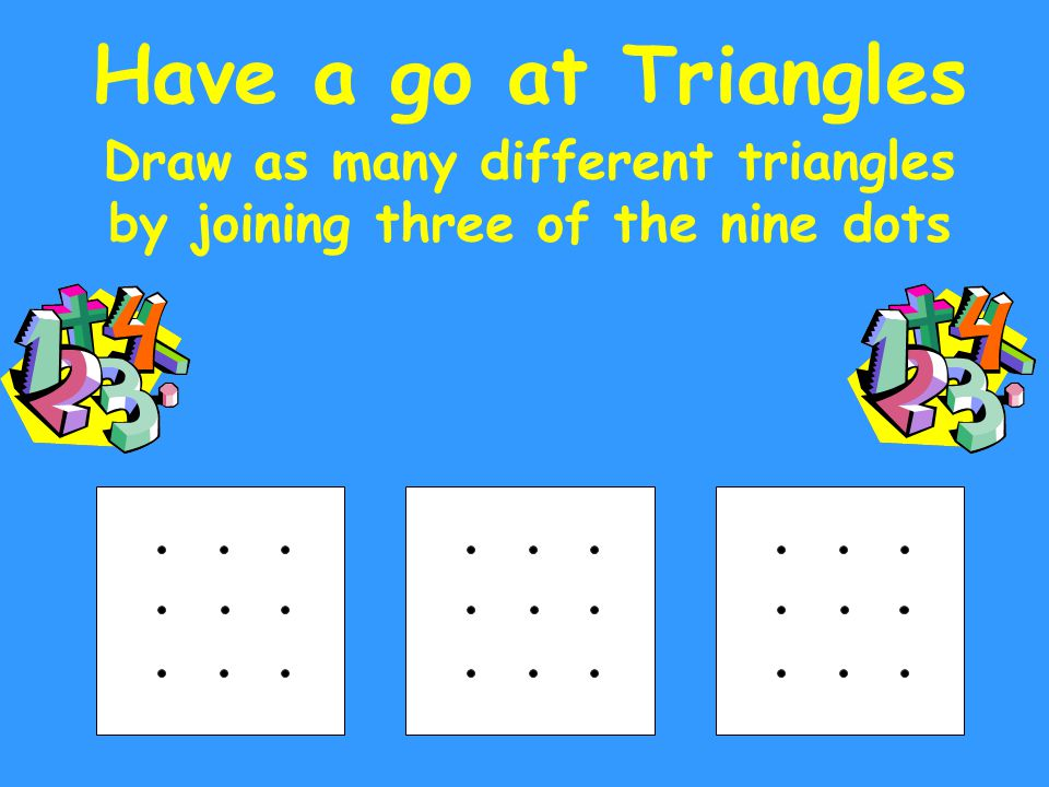 Have a go at Quadrilaterals Draw as many different quadrilaterals by joining four of the nine dots