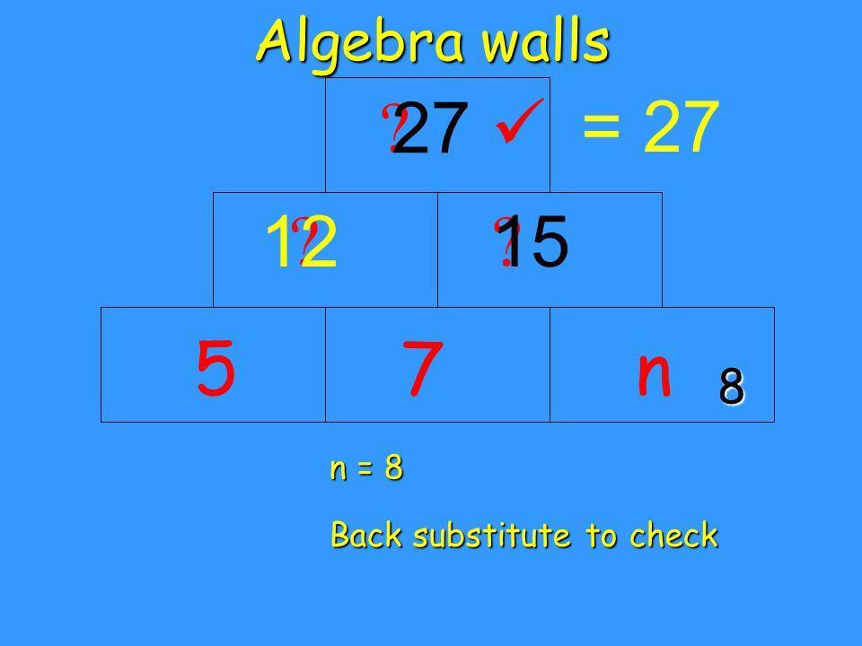 Algebra walls 2n = 35 n + 37 ? 2n + 7 ? n + 10 ? 3n + 17 3n + 17 = 35 3n = 35 - 17 3n = 18 n = 6