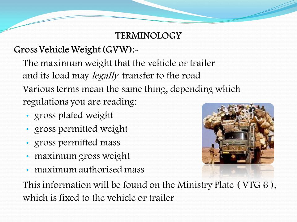 Manufacturer's Plate All modern vehicles (and all trailers over 3500 kgs.gvw) will have a Manufacturer's Plate showing: Gross design train weight Max.