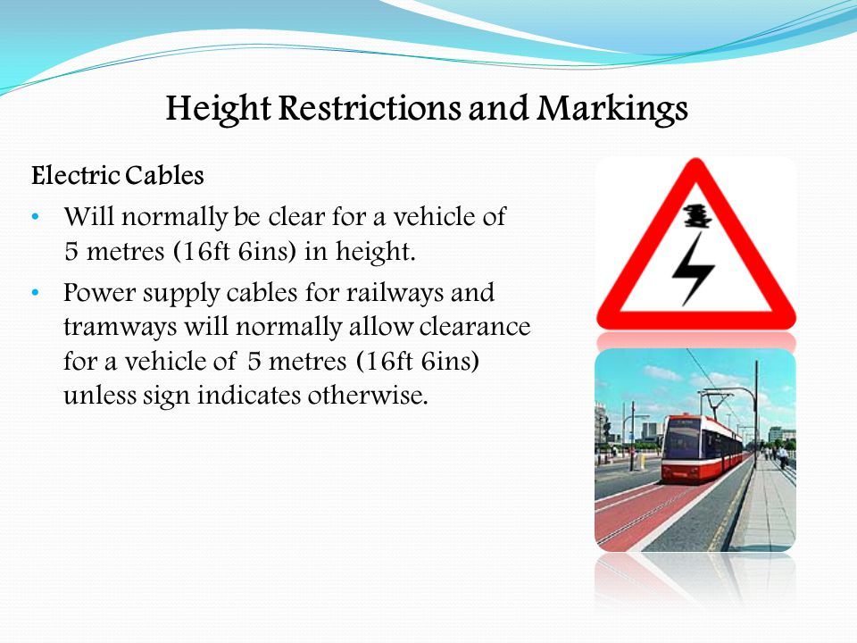 Height Restrictions and Markings Low Bridges Will normally be clear for a vehicle up to 5 metres (16ft 6ins) in height.