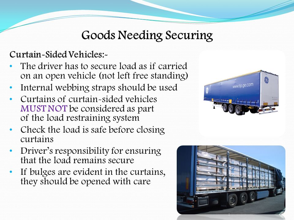 Placing and Removal of Tarpaulins Sheeting Is used to protect the load from the weather Is used on tipper lorries to prevent sand etc.