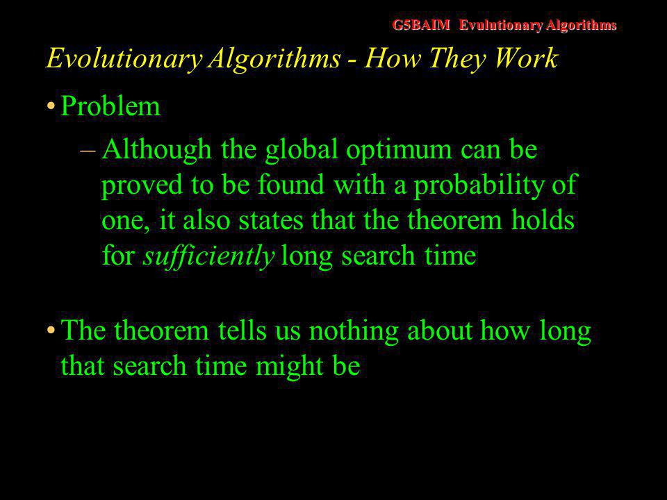 G5BAIM Evulutionary Algorithms Evolutionary Algorithms - How They Work To try and speed up convergence Rechenberg has proposed the 1/5 success rule. It can be stated as follows The ratio, , of successful mutations to all mutations should be 1/5.