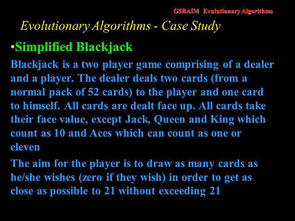 G5BAIM Evulutionary Algorithms Evolutionary Algorithms - Your Go Simplified Blackjack –How might we write an agent that learns how to play blackjack.