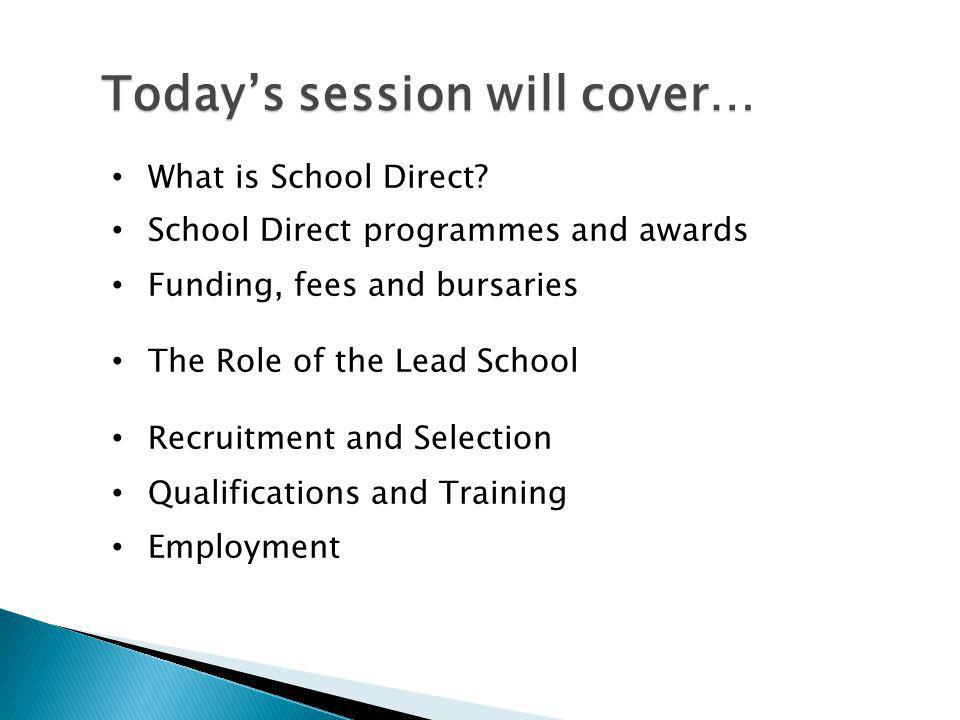 School Direct is an opportunity for schools to:  …play a lead role in growing and developing your own staff.