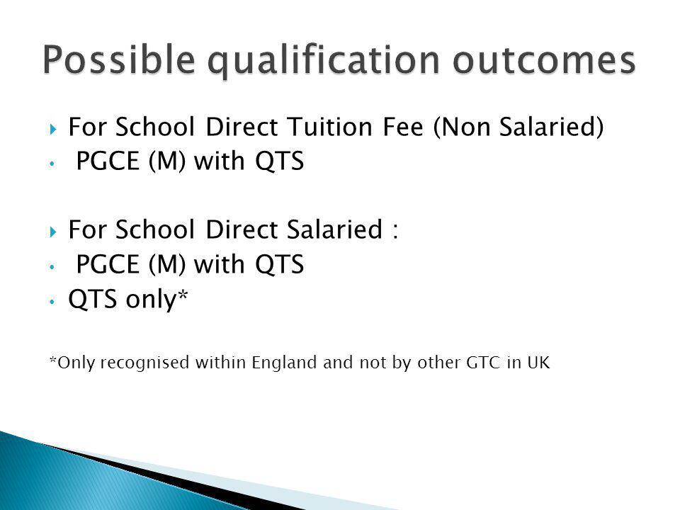 PGCE (M) with QTS Trainees will be expected to attend University based training as if registered on a PGCE course or with staff working in school that have been fully validated to offer M level work QTS only Trainees will require 60 days of training in their school in addition to a second placement of at least 20 days teaching in another school.