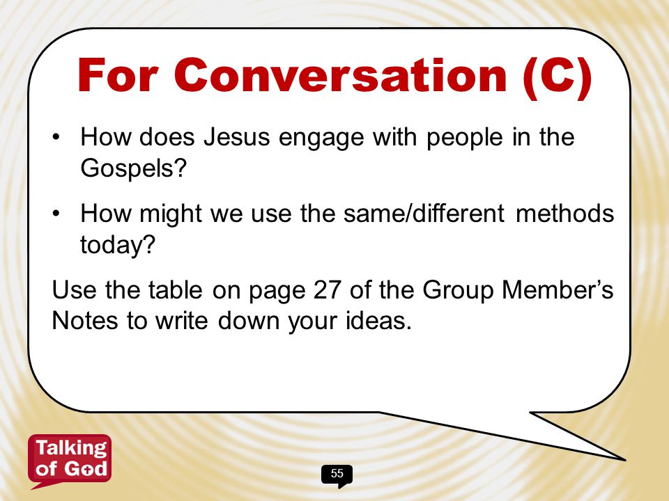 56 For Conversation (D) How do those methods compare and contrast with the 'roles' of evangelism in the 'Starting the Conversation' section (see Group Member notes, p.
